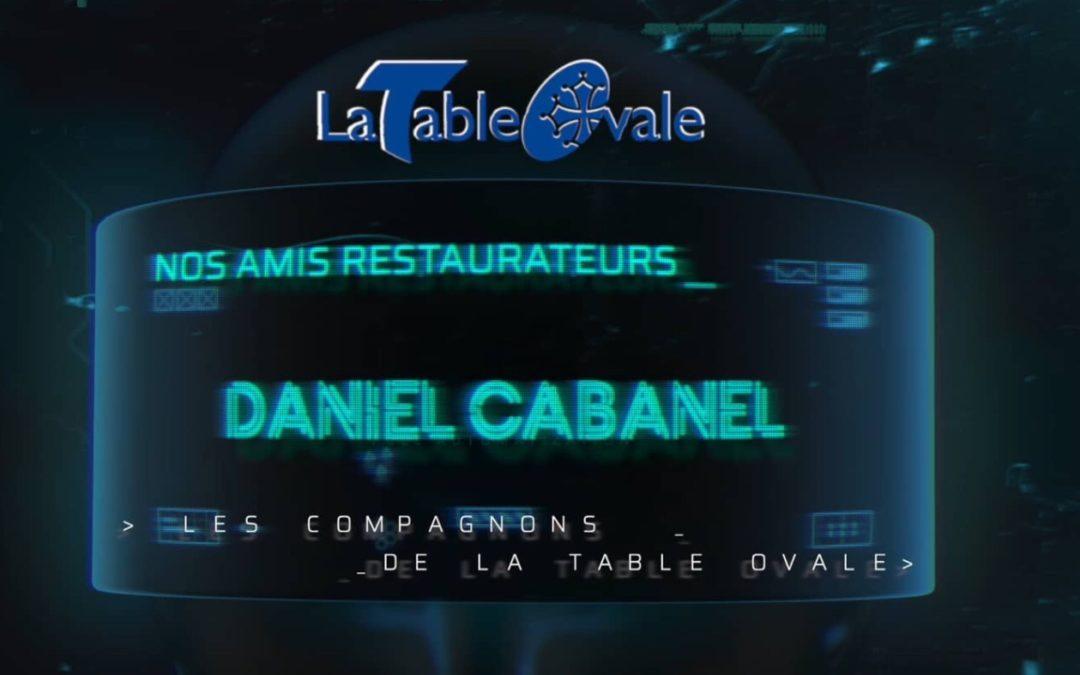 Nos amis restaurateurs : Daniel CABANEL